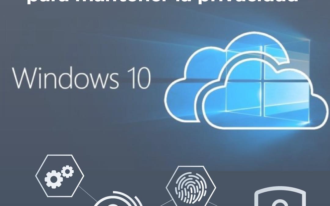 ¿Cómo mejorar tu privacidad con Windows 10?
